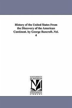 History of the United States from the Discovery of the American Continent. by George Bancroft..Vol. 4 - Bancroft, George