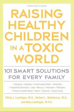 Raising Healthy Children in a Toxic World: 101 Smart Solutions for Every Family - Landrigan, Philip J. Needleman, Herbert L. Landrigan, Mary M.
