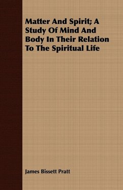 Matter and Spirit A Study of Mind and Body in Their Relation to the Spiritual Life - Pratt, James Bissett