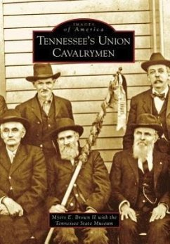 Tennessee's Union Cavalrymen - Brown, Myers E. , II
