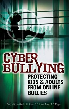 Cyber Bullying: Protecting Kids and Adults from Online Bullies - McQuade, Samuel C. , III Colt, James P. Meyer, Nancy B. B.