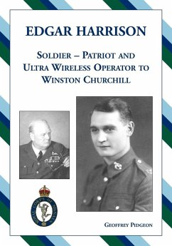 Edgar Harrison - Soldier, Patriot and ULTRA Wireless Operator to Winston Churchill - Pidgeon, Geoffrey