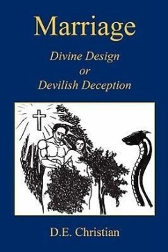 Marriage - Divine Design or Devilish Deception - Christian, D. E.