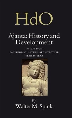 Ajanta: History and Development, Volume 4 Painting, Sculpture, Architecture - Year by Year - Spink, Walter