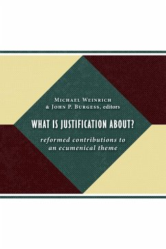 What Is Justification About?: Reformed Contributions to an Ecumenical Theme - Herausgeber: Weinrich, Michael Burgess, John P.
