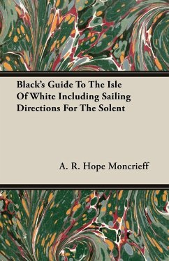 Black's Guide to the Isle of White Including Sailing Directions for the Solent - Moncrieff, A. R. Hope