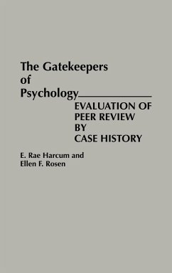 The Gatekeepers of Psychology: Evaluation of Peer Review by Case History - Harcum, E. Rae Rosen, Ellen F.