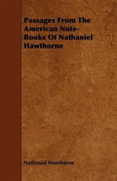 Passages From The American Note-Books Of Nathaniel Hawthorne - Hawthorne, Nathaniel