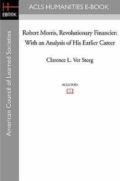 Robert Morris, Revolutionary Financier: With an Analysis of His Earlier Career - Ver Steeg, Clarence L.
