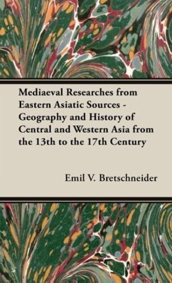Mediaeval Researches from Eastern Asiatic Sources - Geography and History of Central and Western Asia from the 13th to the 17th Century - Bretschneider, Emil V. Bretschneider, E.