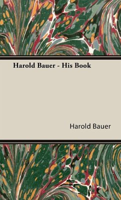 Harold Bauer - His Book - Bauer, Harold