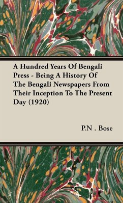 A Hundred Years Of Bengali Press - Being A History Of The Bengali Newspapers From Their Inception To The Present Day (1920) - Bose, P. N .