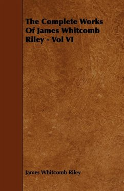 The Complete Works Of James Whitcomb Riley - Vol VI - Riley, James Whitcomb