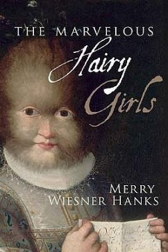 The Marvelous Hairy Girls: The Gonzales Sisters and Their Worlds - Wiesner-Hanks, Merry E.
