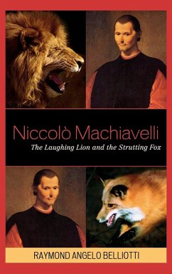 Niccolo Machiavelli: The Laughing Lion and the Strutting Fox - Belliotti, Raymond A.
