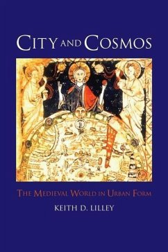 City and Cosmos: The Medieval World in Urban Form - Lilley, Keith D.
