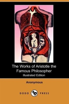 The Works of Aristotle the Famous Philosopher (Illustrated Edition) (Dodo Press) - Anonymous