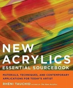 New Acrylics Essential Sourcebook: Materials, Techniques, and Contemporary Applications for Today's Artist - Tauchid, Rheni