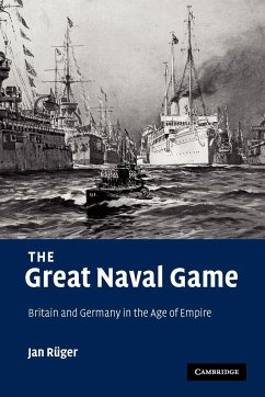 The Great Naval Game: Britain and Germany in the Age of Empire - Ruger, Jan Rger, Jan