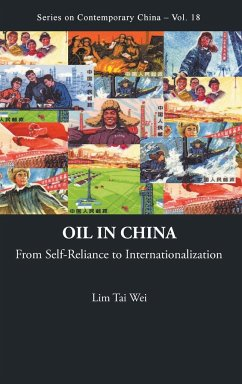 Oil in China: From Self-Reliance to Internationalization - Wei, Lim Tai