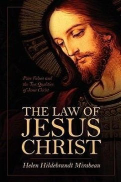 The Law of Jesus Christ: Pure Values and the Ten Qualities of Jesus Christ - Mirabeau, Helen Hildebrandt