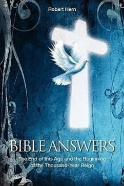 Bible Answers: The End of This Age and the Beginning of the Thousand Year Reign - Hern, Robert