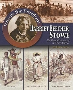 Harriet Beecher Stowe: The Voice of Humanity in White America - Elliot, Henry