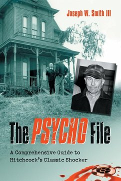 The Psycho File: A Comprehensive Guide to Hitchcock's Classic Shocker - Smith, Joseph W. , III