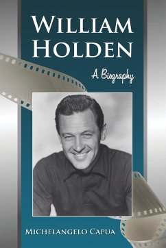 William Holden: A Biography - Capua, Michelangelo
