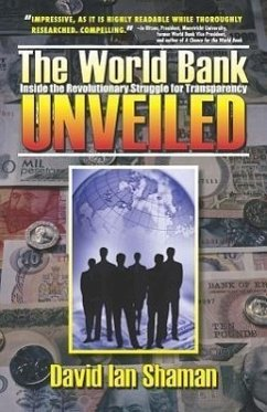 The World Bank Unveiled: Inside the Revolutionary Struggle for Transparancy - Shaman, David Ian