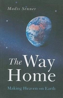 The Way Home: Making Heaven on Earth - Senner, Madis