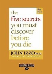The Five Secrets You Must Discover Before You Die (Easyread Large Edition) - Izzo Ph. D. , John