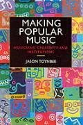 Making Popular Music: Musicians, Creativity and Institutions - Toynbee, Jason Toynbee, J.