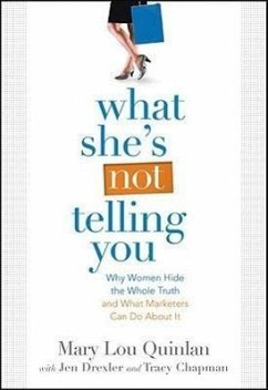 What She's Not Telling You: Why Women Hide the Whole Truth and What Marketers Can Do about It - Quinlan, Mary Lou