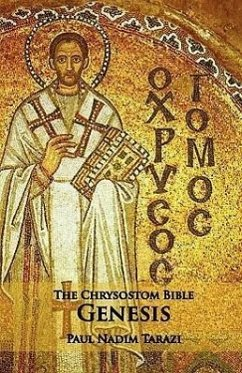 The Chrysostom Bible - Genesis: A Commentary - Tarazi, Paul Nadim