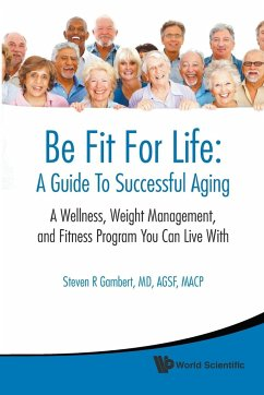 Be Fit for Life: A Guide to Successful Aging: A Wellness, Weight Management, and Fitness Program You Can Live with - Gambert, Steven R.