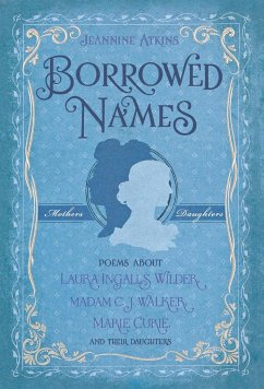 Borrowed Names: Poems about Laura Ingalls Wilder, Madam C.J. Walker, Marie Curie, and Their Daughters - Atkins, Jeannine