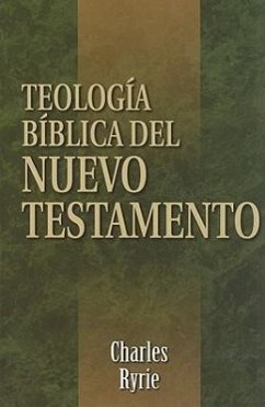 Teologia Biblica del Nuevo Testamento = Biblical Theology of the New Testament - Ryrie, Charles C.