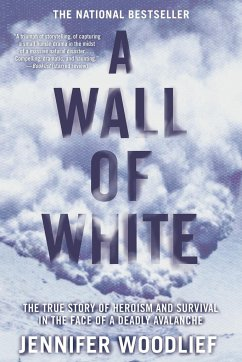 A Wall of White: The True Story of Heroism and Survival in the Face of a Deadly Avalanche - Woodlief, Jennifer