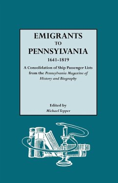 Emigrants to Pennsylvania. a Consolidation of Ship Passenger Lists from the Pennsylvania Magazine of History and Biography - Herausgeber: Tepper, Michael