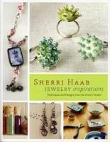 Sherri Haab Jewelry Inspirations: Techniques and Designs from the Artist's Studio - Haab, Sherri
