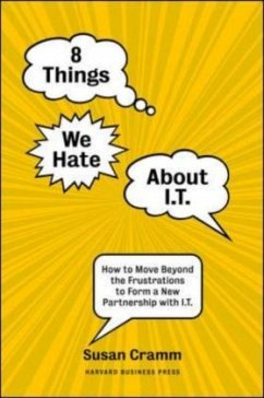 8 Things We Hate about I.T.: How to Move Beyond the Frustrations to Form a New Partnership with I.T. - Cramm, Susan