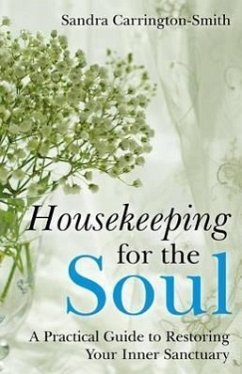 Housekeeping for the Soul: A Practical Guide to Restoring Your Inner Sanctuary - Carrington-Smith, Sandra
