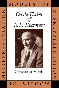 Models of Misrepresentation: On the Fiction of E.L. Doctorow - Morris, Christopher
