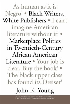 Black Writers, White Publishers: Marketplace Politics in Twentieth-Century African American Literature - Young, John K.