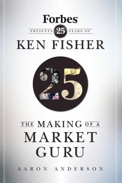The Making of a Market Guru: Forbes Presents 25 Years of Ken Fisher - Herausgeber: Anderson, Aaron