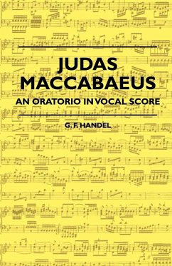 Judas Maccabaeus - An Oratorio in Vocal Score - Handel, G. F. Hall, Joseph