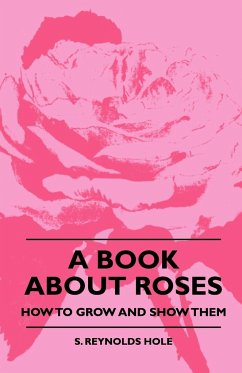 A Book About Roses - How To Grow And Show Them - Hole, S. Reynolds
