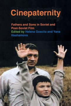 Cinepaternity: Fathers and Sons in Soviet and Post-Soviet Film - Herausgeber: Goscilo, Helena Hashamova, Yana