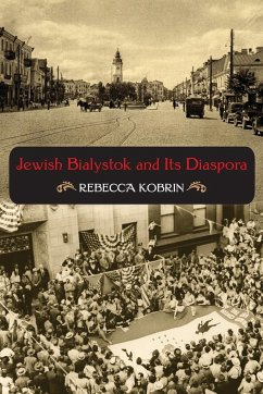 Jewish Bialystok and Its Diaspora - Kobrin, Rebecca